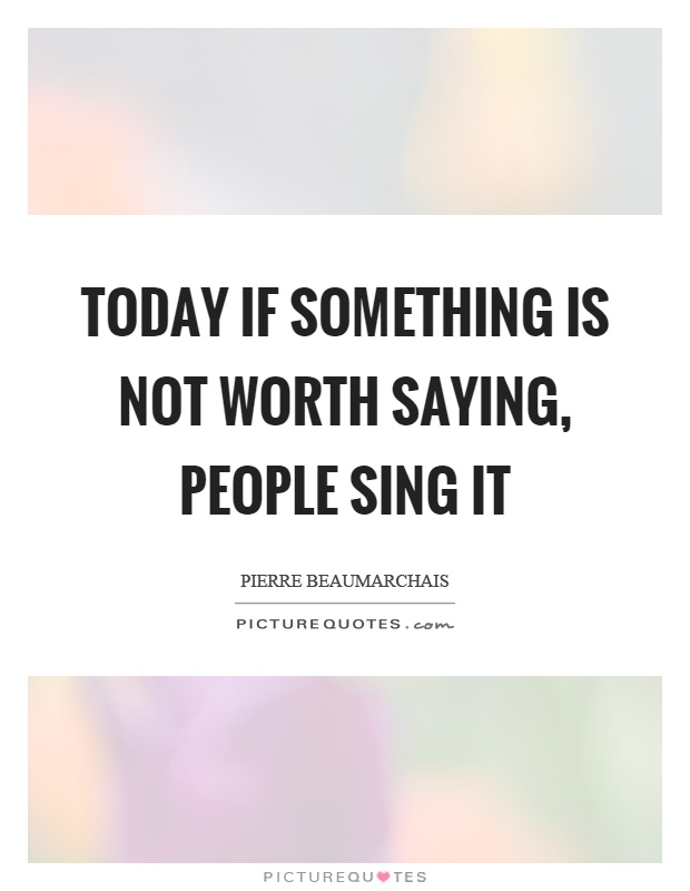 Today if something is not worth saying, people sing it Picture Quote #1