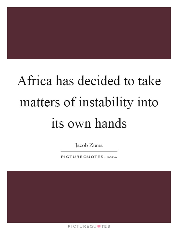 Africa has decided to take matters of instability into its own hands Picture Quote #1