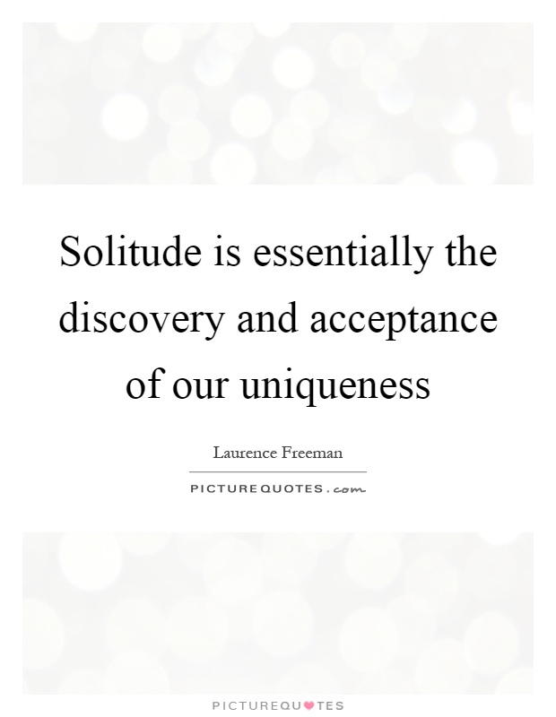 Solitude is essentially the discovery and acceptance of our uniqueness Picture Quote #1