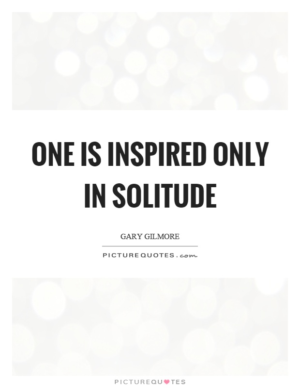 One is inspired only in solitude Picture Quote #1