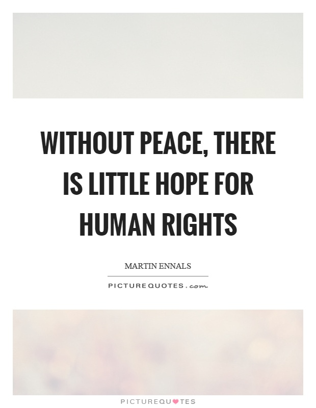 Without peace, there is little hope for human rights Picture Quote #1