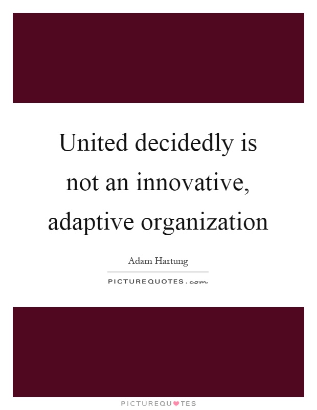 United decidedly is not an innovative, adaptive organization Picture Quote #1