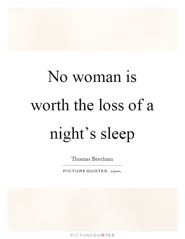 No woman is worth the loss of a night's sleep Picture Quote #1