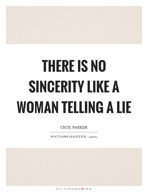 There is no sincerity like a woman telling a lie Picture Quote #1