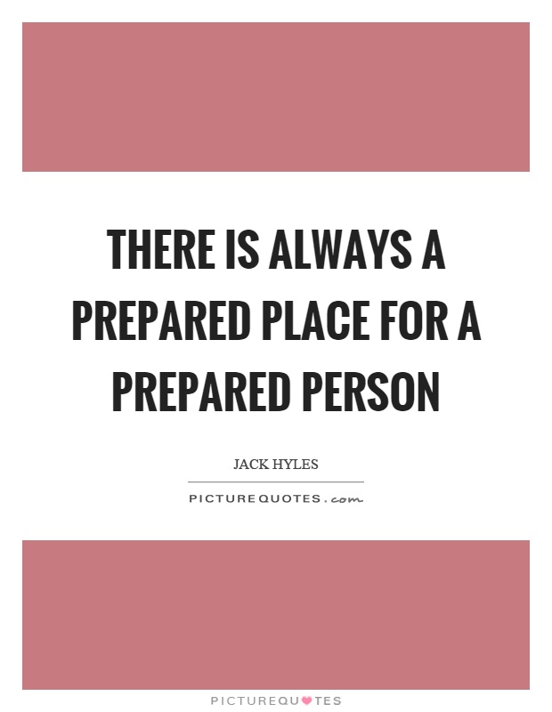 There is always a prepared place for a prepared person Picture Quote #1
