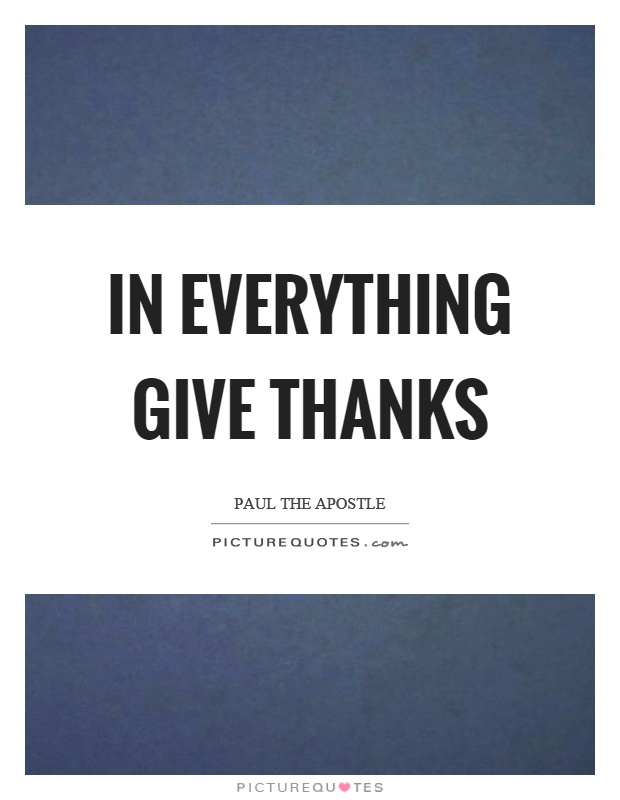 In everything give thanks Picture Quote #1