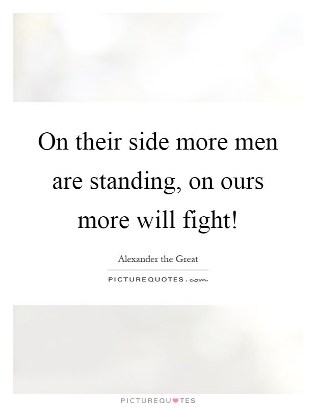 On their side more men are standing, on ours more will fight! Picture Quote #1