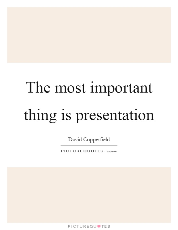 The most important thing is presentation Picture Quote #1
