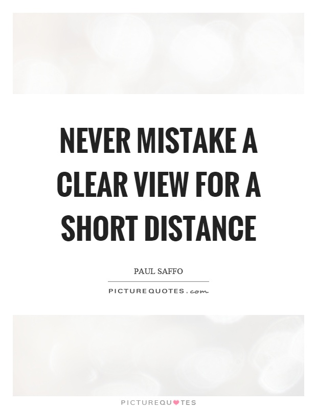 Never Mistake A Clear View For A Short Distance