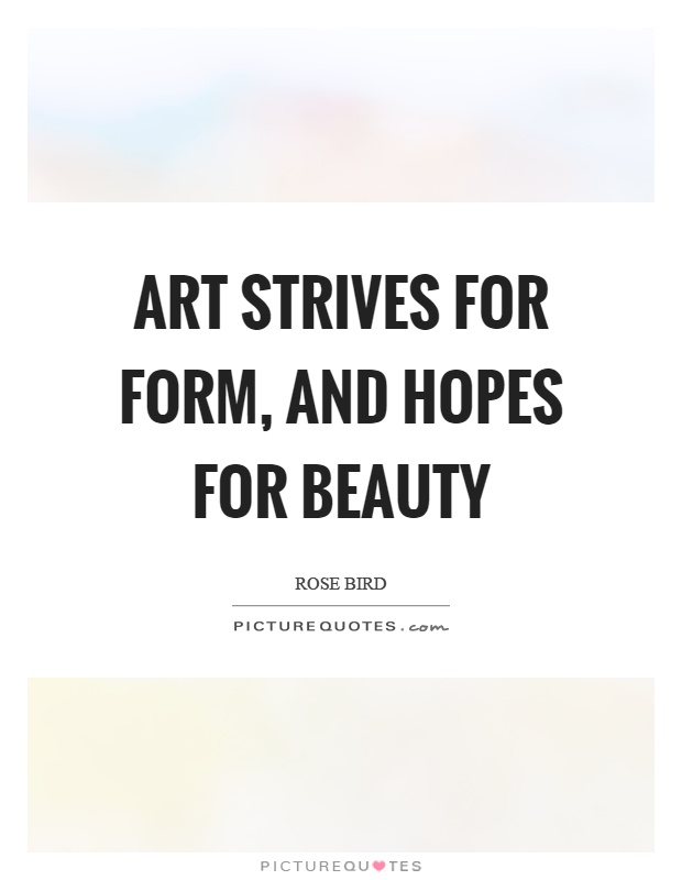 Art strives for form, and hopes for beauty Picture Quote #1