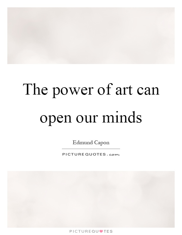 The power of art can open our minds Picture Quote #1
