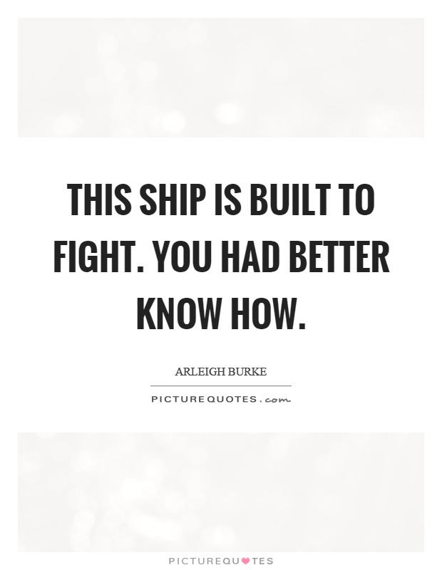 This ship is built to fight. You had better know how Picture Quote #1