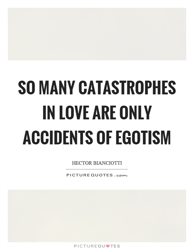 So many catastrophes in love are only accidents of egotism Picture Quote #1