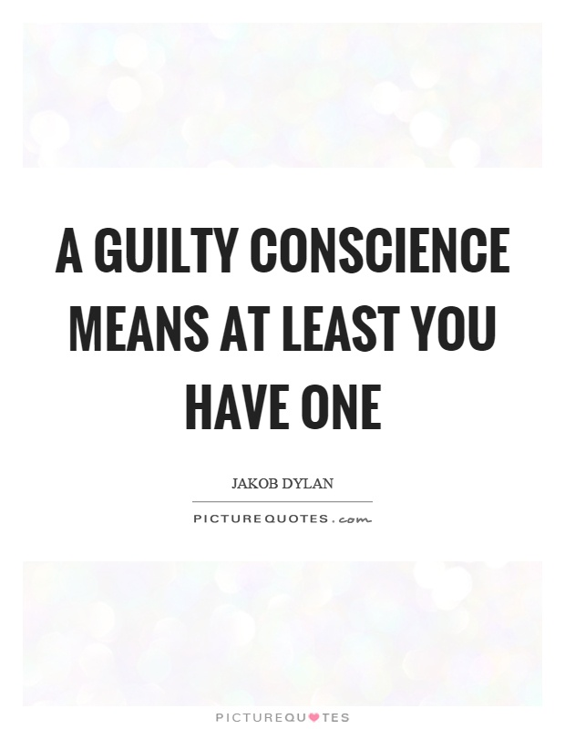A guilty conscience means at least you have one Picture Quote #1