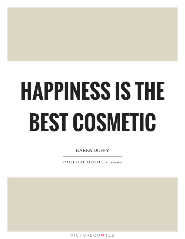 Happiness is the best cosmetic Picture Quote #1