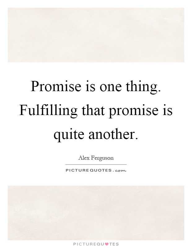 Promise is one thing. Fulfilling that promise is quite another Picture Quote #1