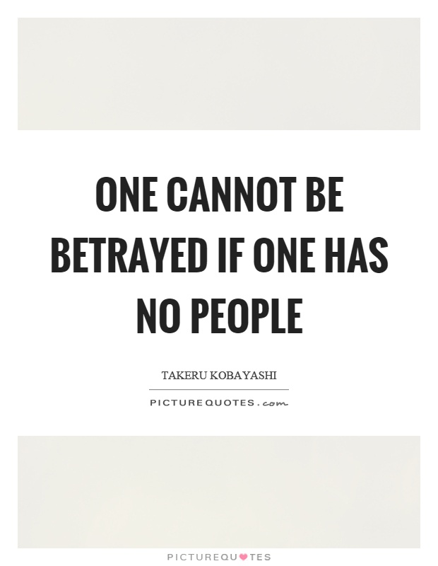 One cannot be betrayed if one has no people Picture Quote #1