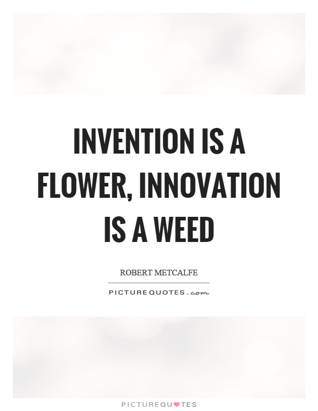 Quotes On Innovation Fair Invention Is A Flower Innovation Is A Weed  Picture Quotes