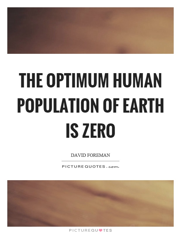The optimum human population of earth is zero Picture Quote #1