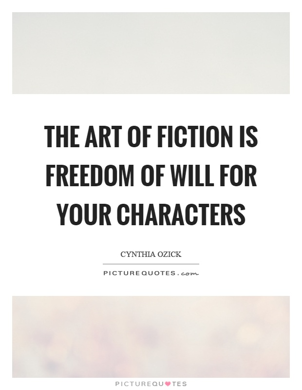 The art of fiction is freedom of will for your characters Picture Quote #1