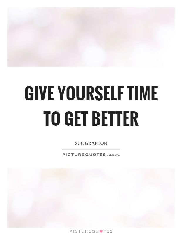 Give yourself time to get better Picture Quote #1