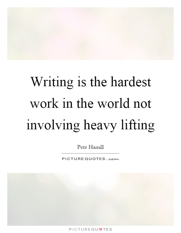 Writing is the hardest work in the world not involving heavy lifting Picture Quote #1