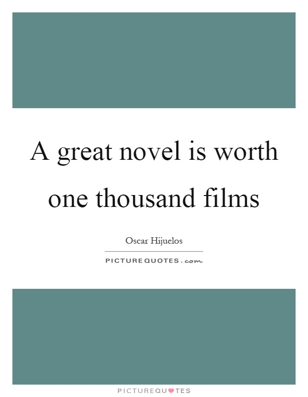 A great novel is worth one thousand films Picture Quote #1