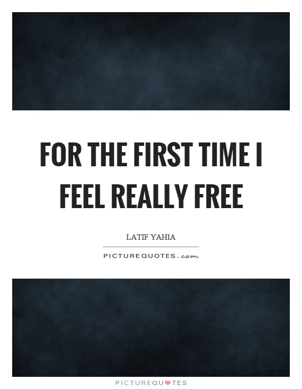 For the first time I feel really free Picture Quote #1