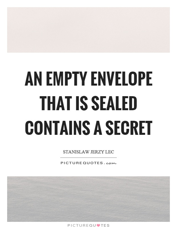 An empty envelope that is sealed contains a secret Picture Quote #1