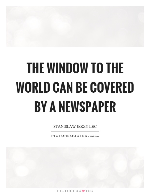 The window to the world can be covered by a newspaper Picture Quote #1