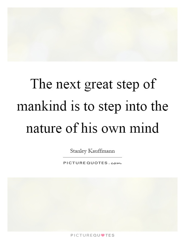 The next great step of mankind is to step into the nature of his own mind Picture Quote #1