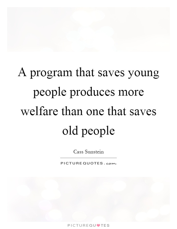 A program that saves young people produces more welfare than one that saves old people Picture Quote #1