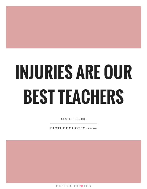 Injuries are our best teachers Picture Quote #1