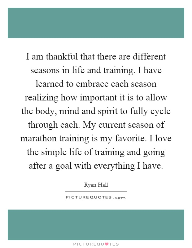 Seasons Of Life Quotes Unique I Am Thankful That There Are Different Seasons In Life And