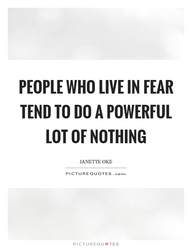 People who live in fear tend to do a powerful lot of nothing Picture Quote #1