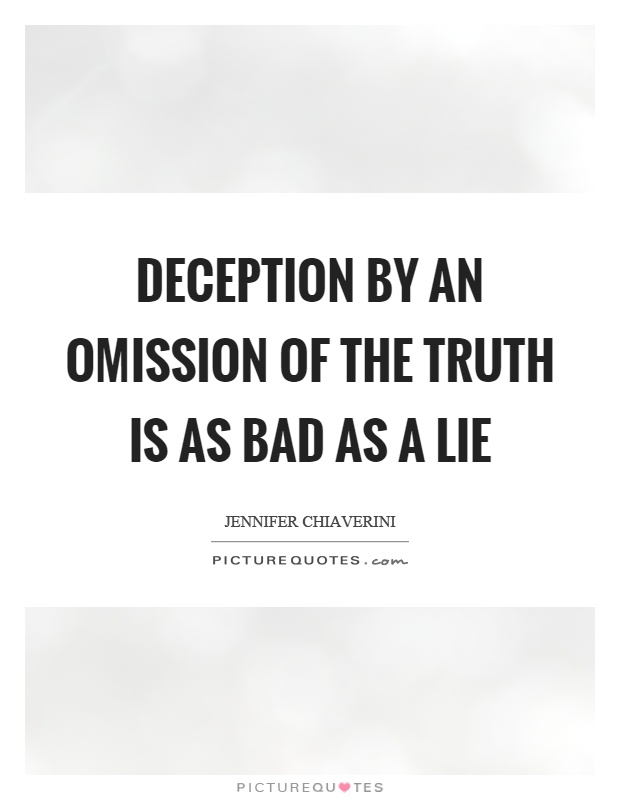 Deception by an omission of the truth is as bad as a lie Picture Quote #1