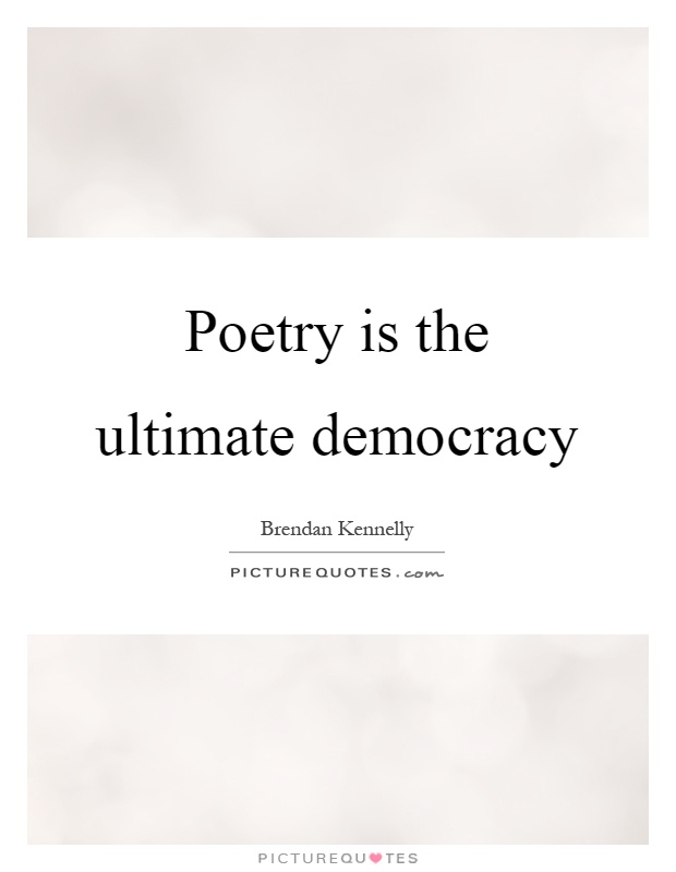 Poetry is the ultimate democracy Picture Quote #1