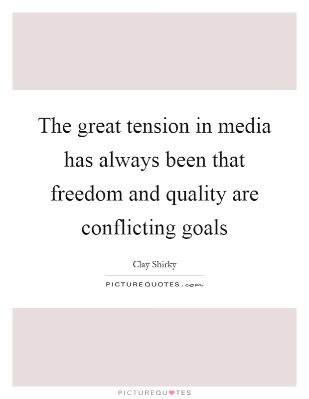 The great tension in media has always been that freedom and quality are conflicting goals Picture Quote #1