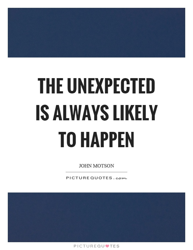 the unexpected always happens essay Check out our top free essays on the unexpected always happens to help you write your own essay.
