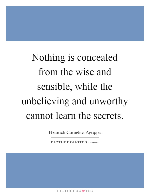 Quotes For Unworthy Friends : Nothing is concealed from the wise and sensible while