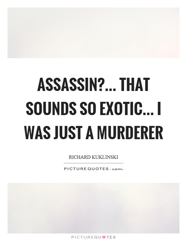 Assassin?... that sounds so exotic... I was just a murderer Picture Quote #1