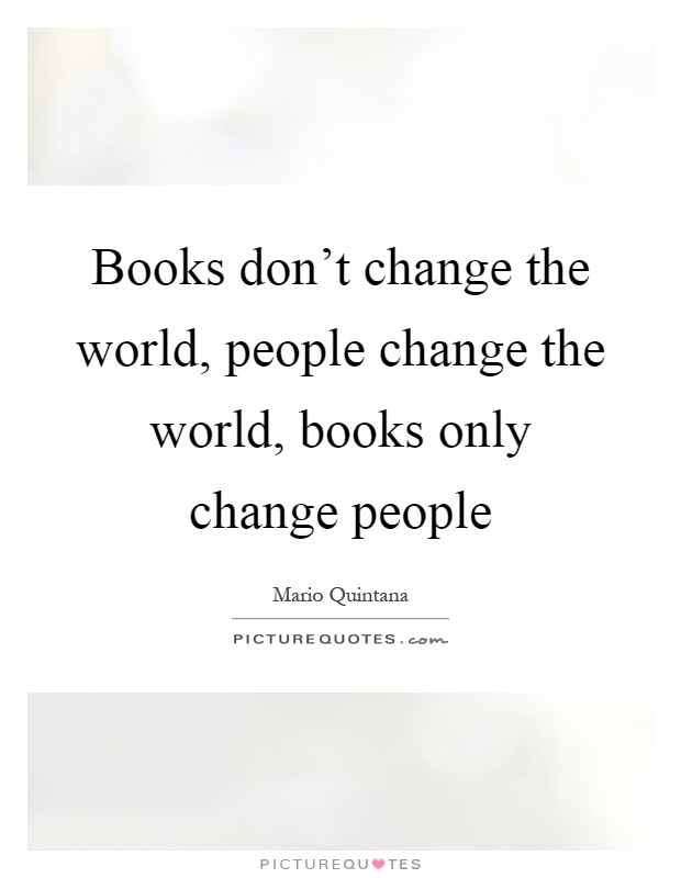 Books don't change the world, people change the world, books only change people Picture Quote #1