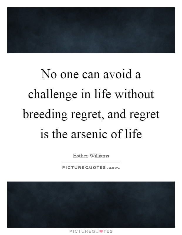 No one can avoid a challenge in life without breeding regret, and regret is the arsenic of life Picture Quote #1