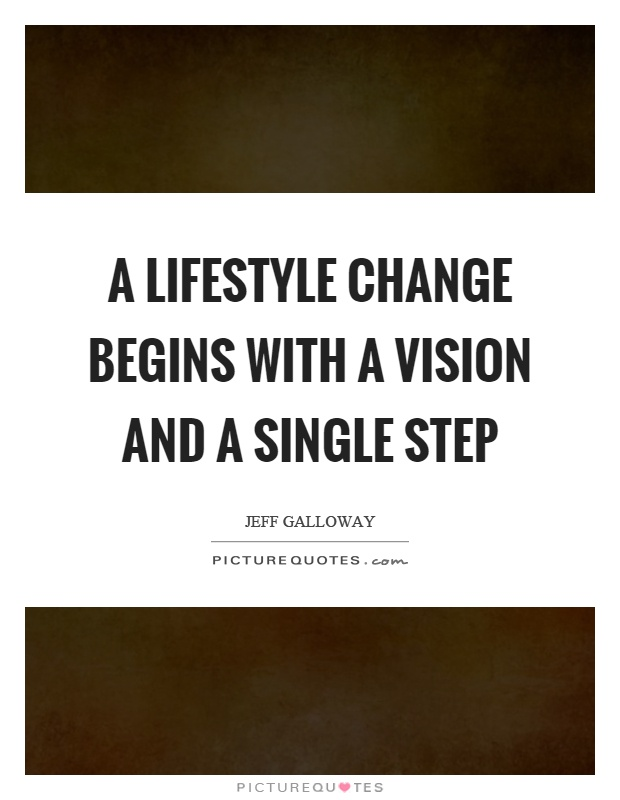 A lifestyle change begins with a vision and a single step Picture Quote #1