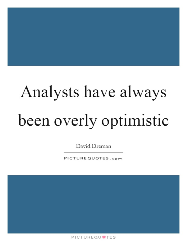 Analysts have always been overly optimistic Picture Quote #1