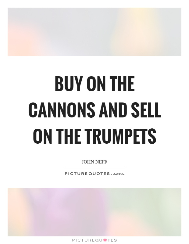 Buy on the cannons and sell on the trumpets Picture Quote #1