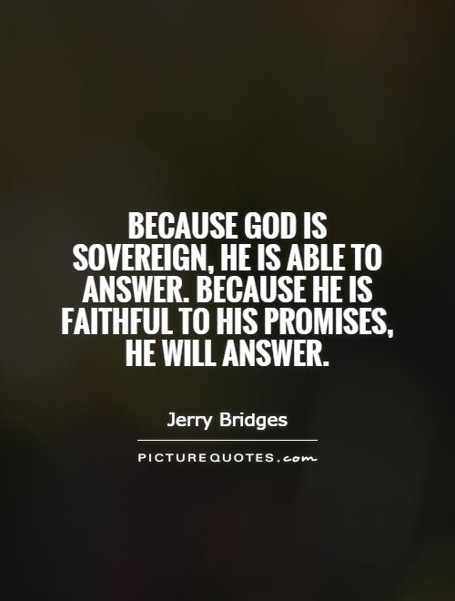 Superior Because God Is Sovereign, He Is Able To Answer. Because He Is Faithful To  His Promises, He Will Answer