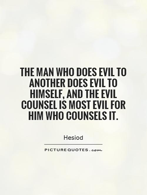 The man who does evil to another does evil to himself, and the evil counsel is most evil for him who counsels it Picture Quote #1