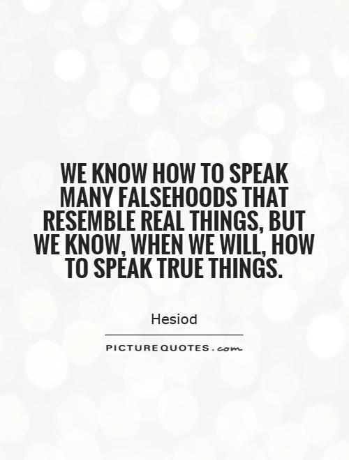 We know how to speak many falsehoods that resemble real things, but we know, when we will, how to speak true things Picture Quote #1