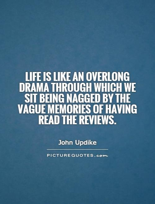 Life is like an overlong drama through which we sit being nagged by the vague memories of having read the reviews Picture Quote #1